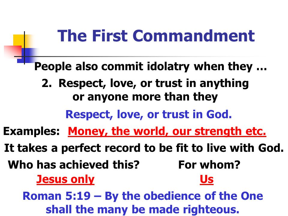 The First Commandment People also commit idolatry when they … 2. Respect, love, or trust in anything or anyone more than they Respect, love, or trust