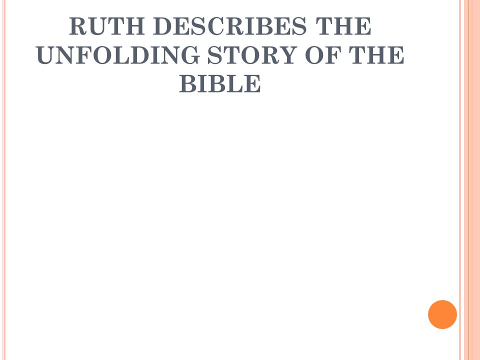 RUTH DESCRIBES THE UNFOLDING STORY OF THE BIBLE