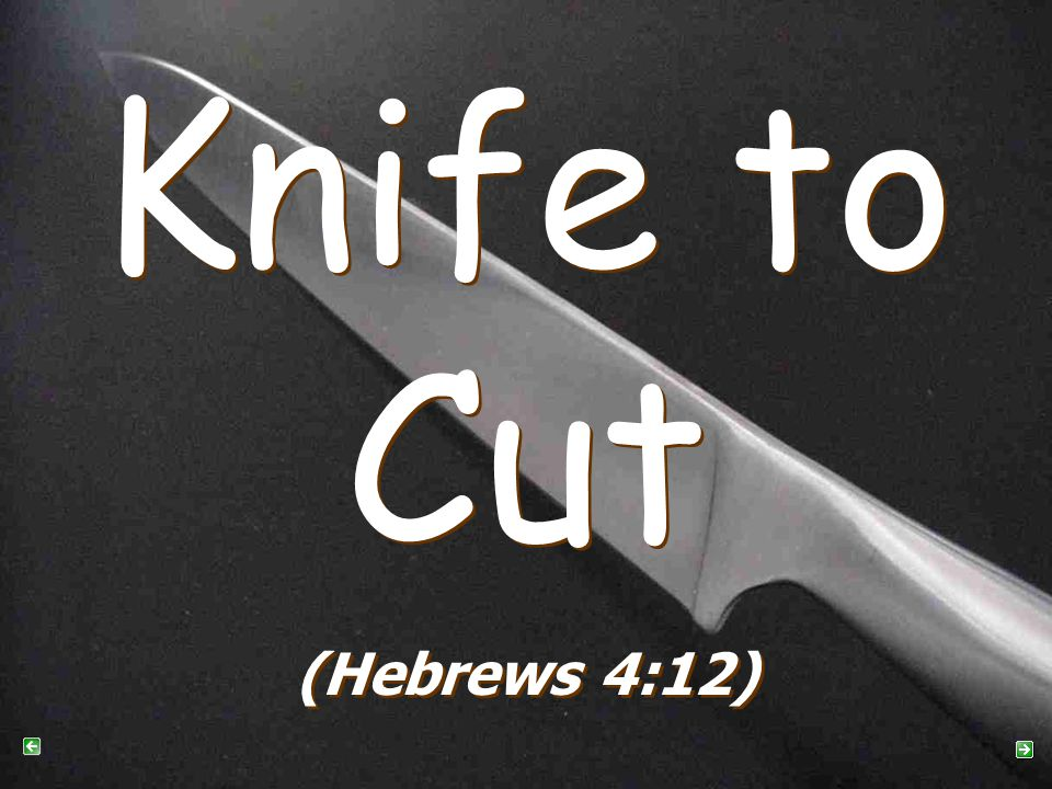 Knife to Cut Knife to Cut (Hebrews 4:12)