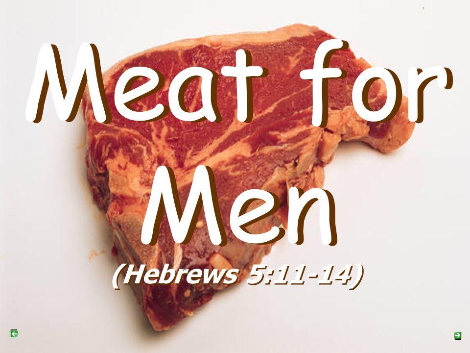 Meat for Men Meat for Men (Hebrews 5:11-14)