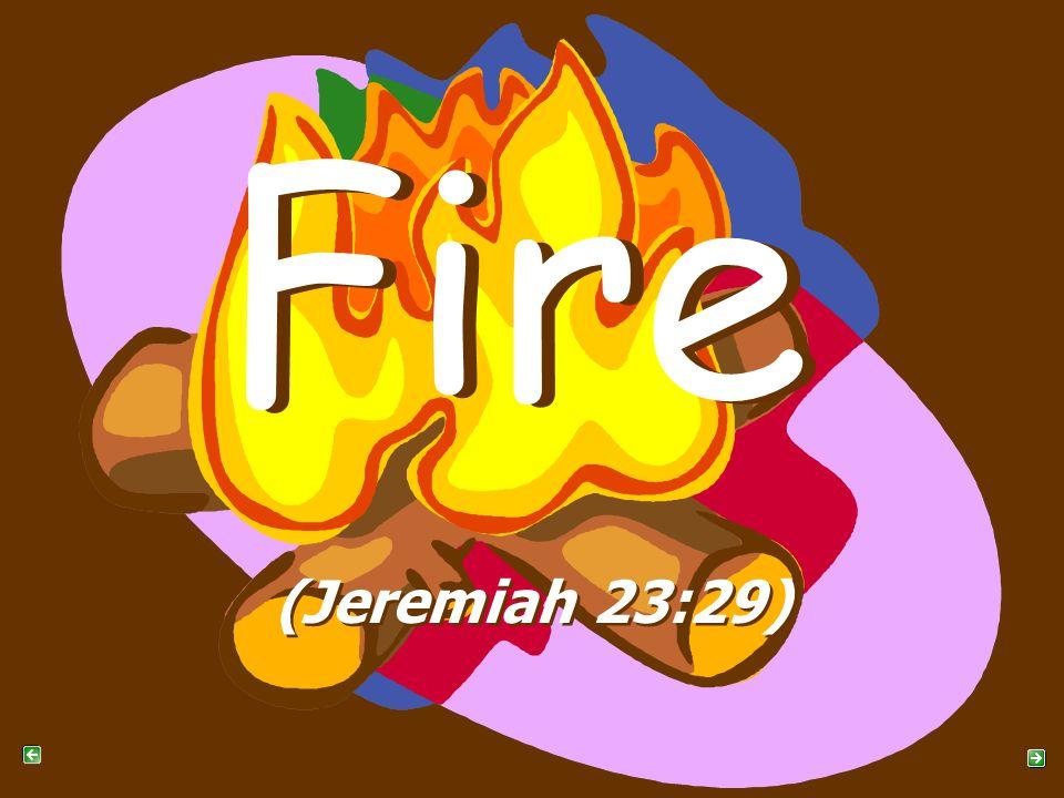 Fire (Jeremiah 23:29)