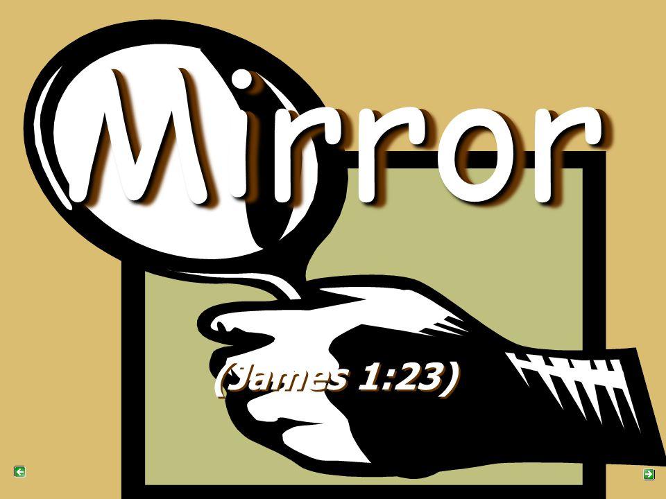 Mirror Mirror (James 1:23)