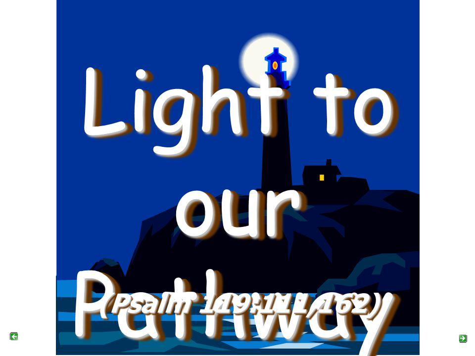 Light to our Pathway Light to our Pathway (Psalm 119:111,162)