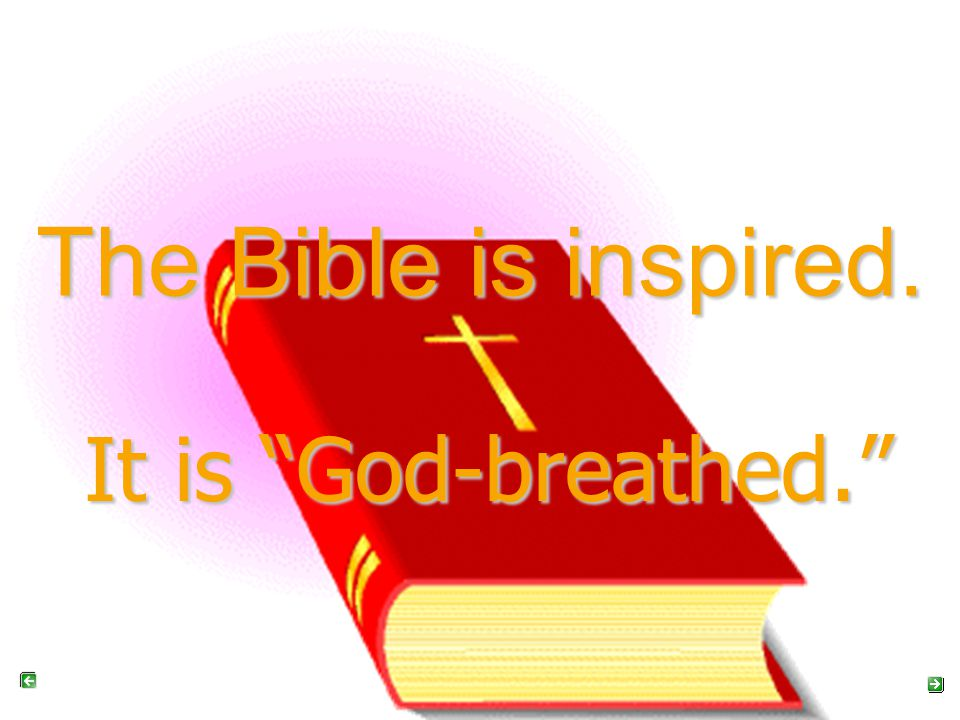 The Bible is inspired. It is God-breathed.