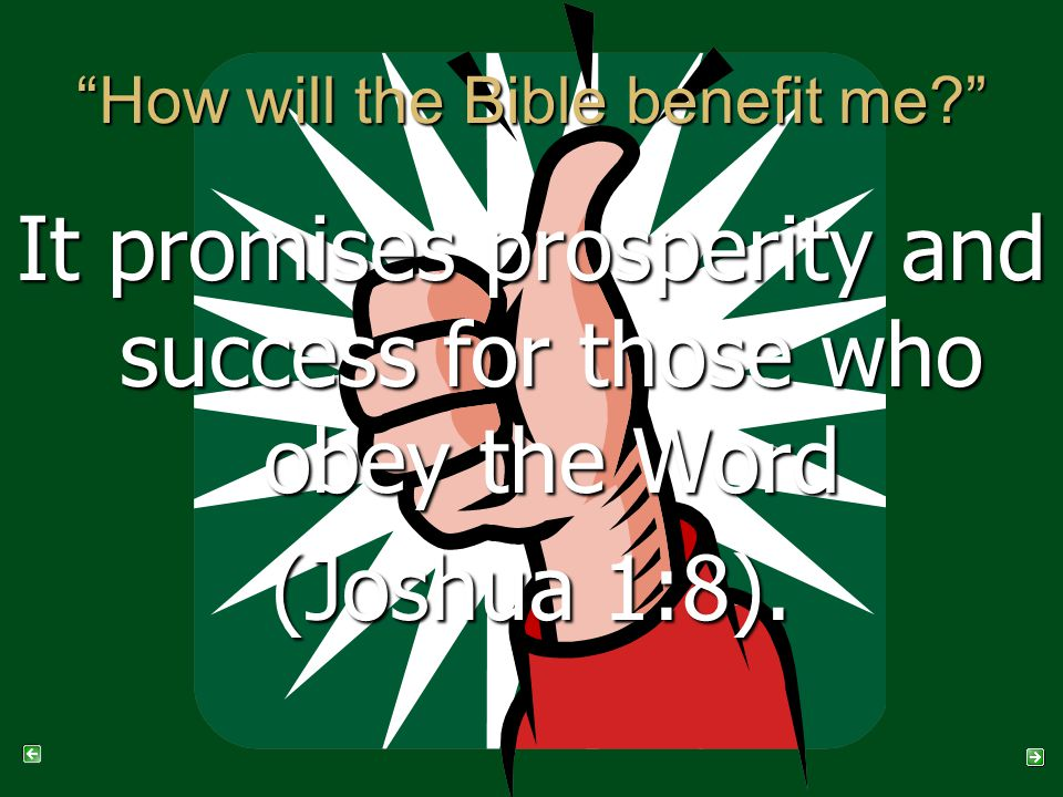 How will the Bible benefit me It promises prosperity and success for those who obey the Word (Joshua 1:8).