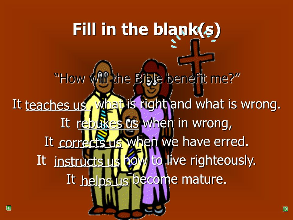 Fill in the blank(s) How will the Bible benefit me It what is right and what is wrong.