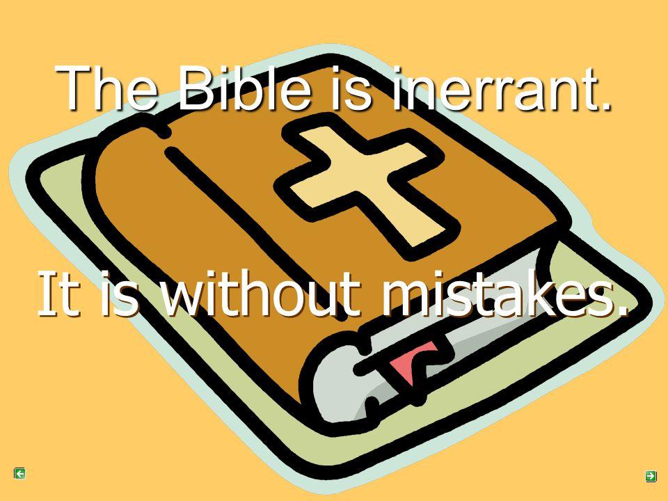 It is without mistakes. It is without mistakes. The Bible is inerrant.