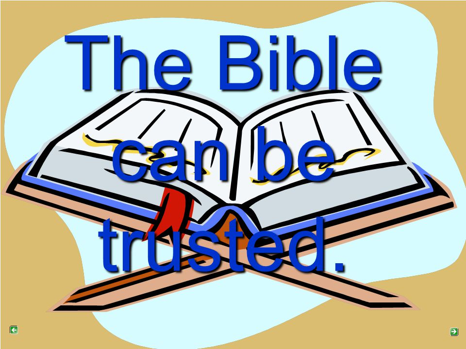 The Bible can be trusted.