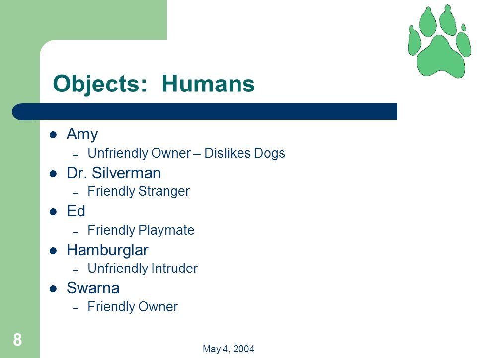 8 May 4, 2004 Objects: Humans Amy – Unfriendly Owner – Dislikes Dogs Dr.