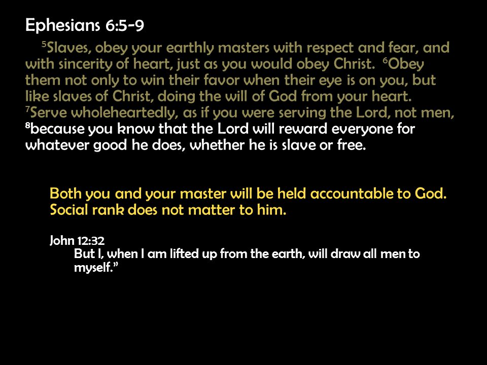 5 Slaves, obey your earthly masters with respect and fear, and with sincerity of heart, just as you would obey Christ.