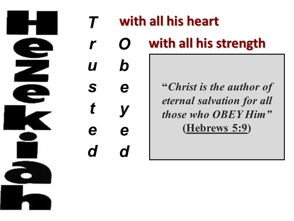 with all his heart with all his strength organizer ruler reformer tunnel pools Christ is the author of eternal salvation for all those who OBEY Him (Hebrews 5:9) Isaiah 36-39 II Kings 18-20 idolatry illness tribute