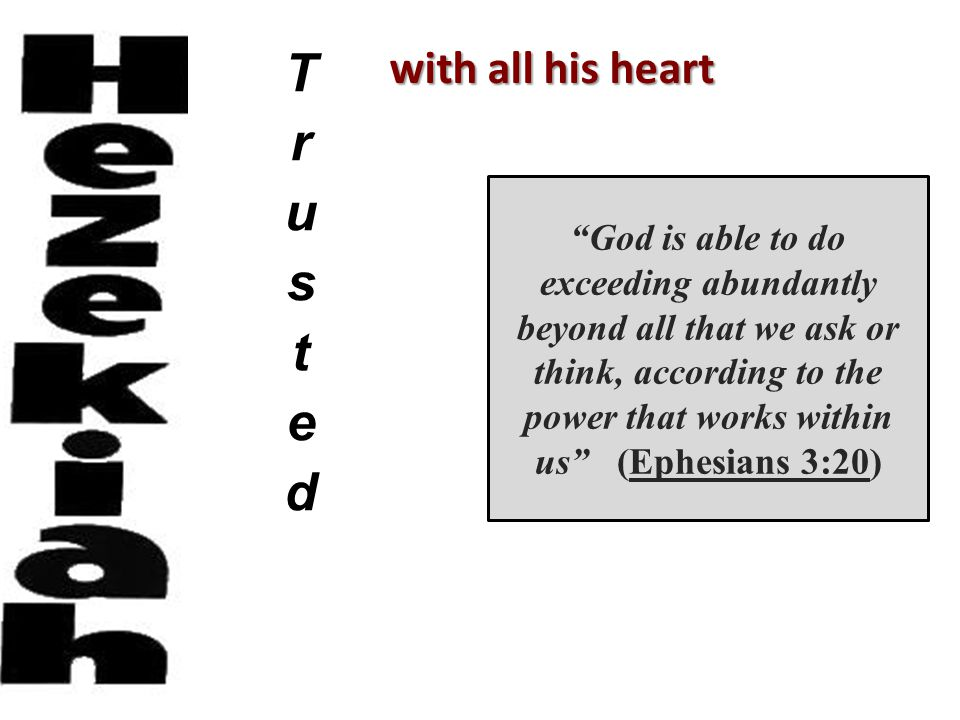 with all his heart organizer ruler reformer tunnel pools God is able to do exceeding abundantly beyond all that we ask or think, according to the power that works within us (Ephesians 3:20) Isaiah 36-39 II Kings 18-20 idolatry illness tribute