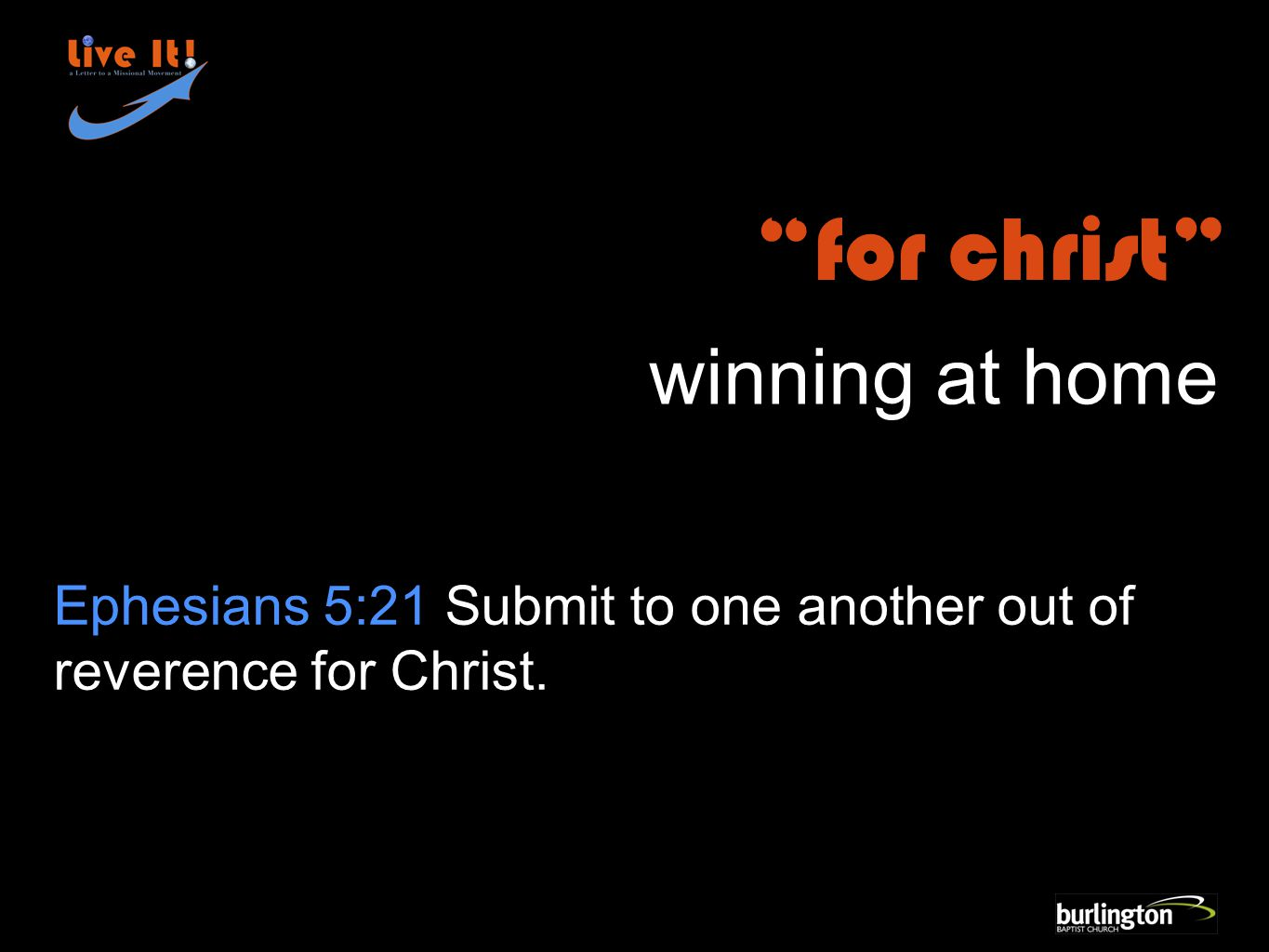 Ephesians 5:21 Submit to one another out of reverence for Christ. for christ winning at home