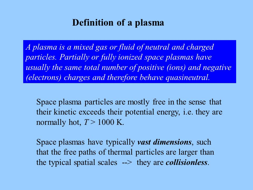 Definition of a plasma A plasma is a mixed gas or fluid of neutral and charged particles.
