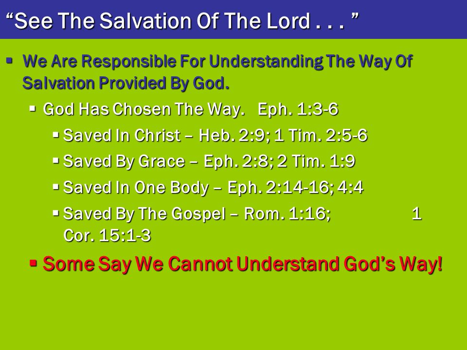  We Are Responsible For Understanding The Way Of Salvation Provided By God.  God Has Chosen The Way. Eph. 1:3-6  Saved In Christ – Heb. 2:9; 1 Tim.