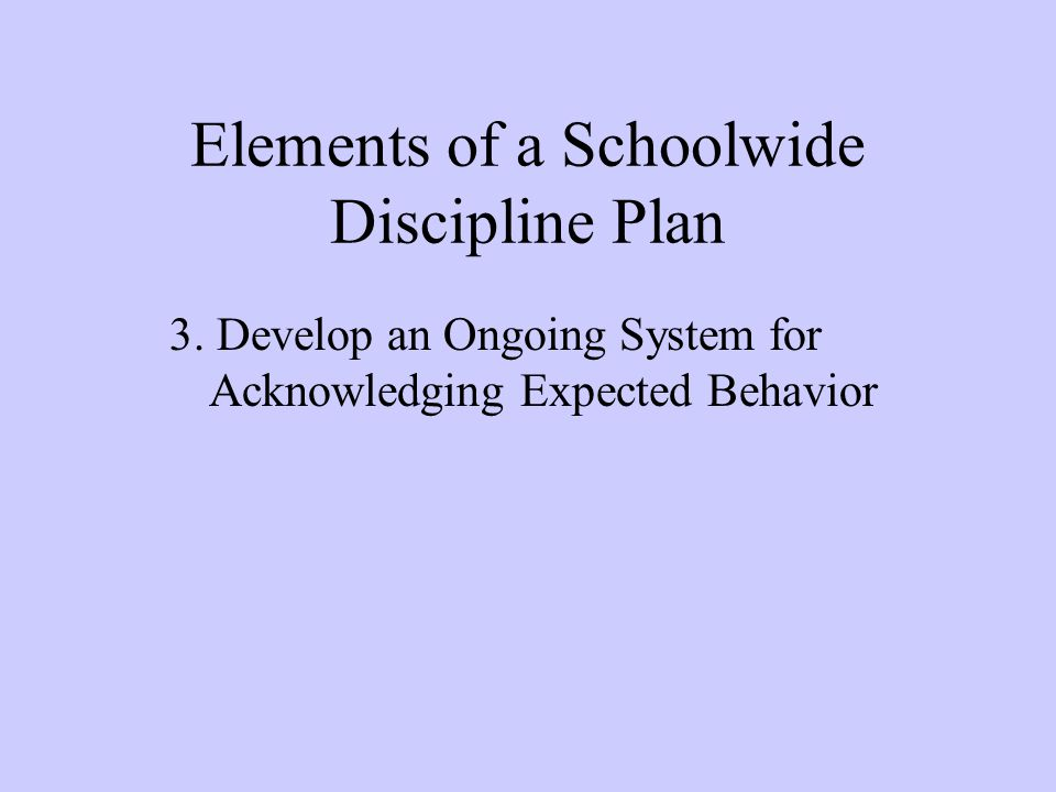 Elements of a Schoolwide Discipline Plan 3.