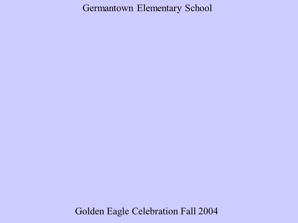 Golden Eagle Celebration Fall 2004 Germantown Elementary School