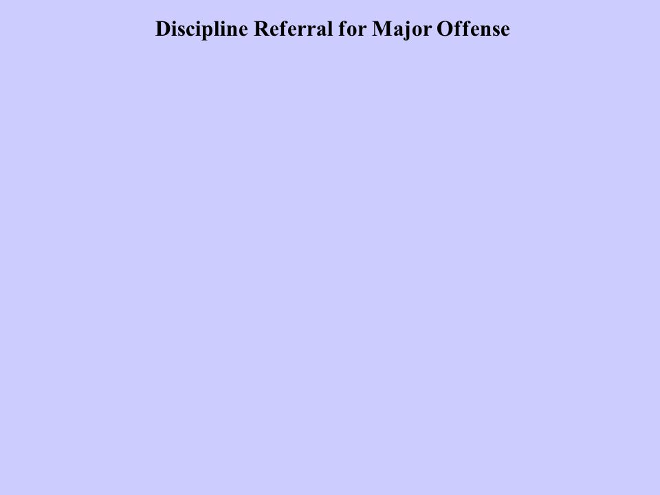 Discipline Referral for Major Offense