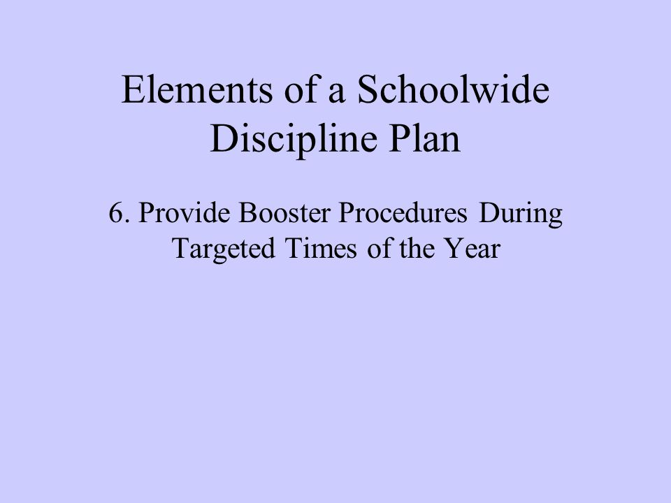 Elements of a Schoolwide Discipline Plan 6.