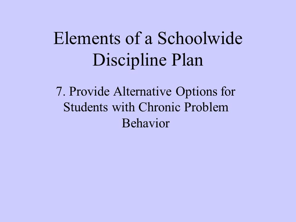 Elements of a Schoolwide Discipline Plan 7.