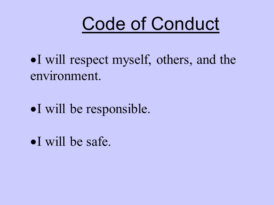 Code of Conduct  I will respect myself, others, and the environment.