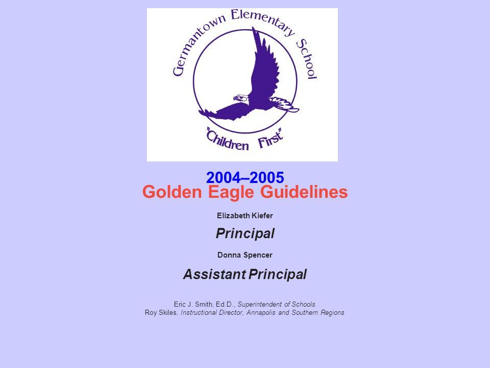 2004–2005 Golden Eagle Guidelines Elizabeth Kiefer Principal Donna Spencer Assistant Principal Eric J.