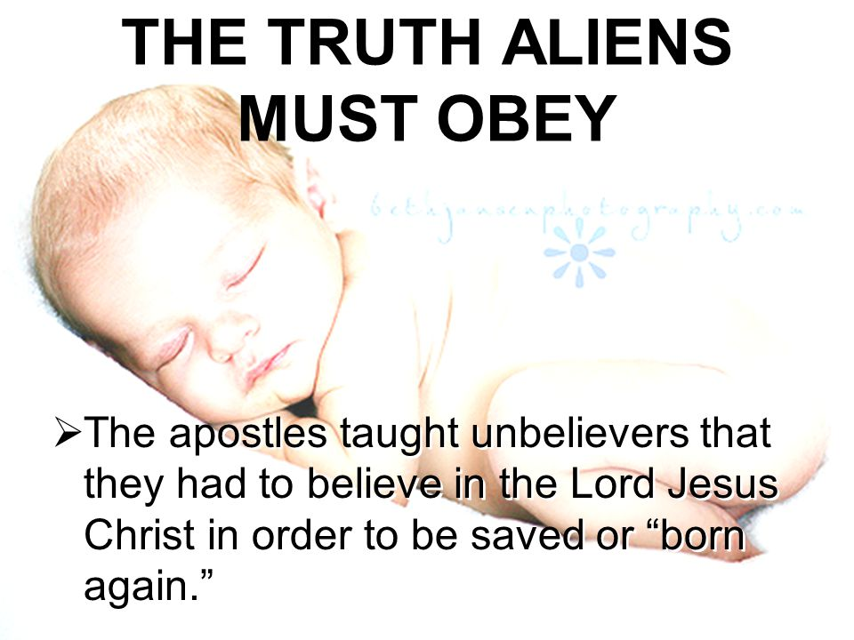 """THE TRUTH ALIENS MUST OBEY  The apostles taught unbelievers that they had to believe in the Lord Jesus Christ in order to be saved or """"born again."""" """