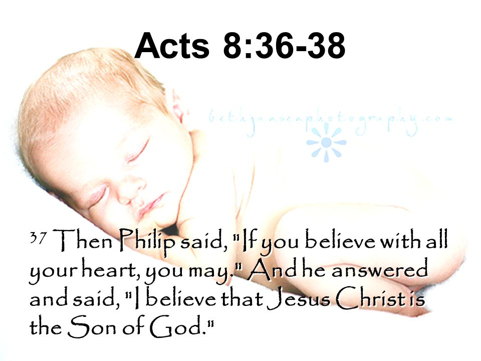 Acts 8:36-38 37 Then Philip said,