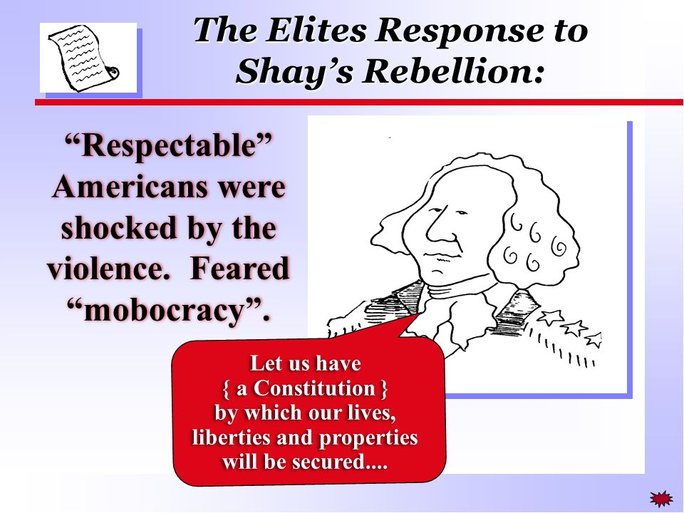 The Elites Response to Shay's Rebellion: Let us have { a Constitution } by which our lives, liberties and properties will be secured....