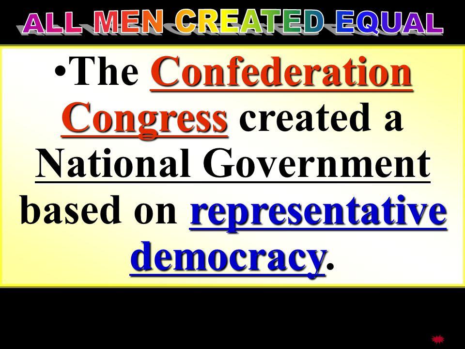 Confederation Congress National Government representative democracyThe Confederation Congress created a National Government based on representative democracy.