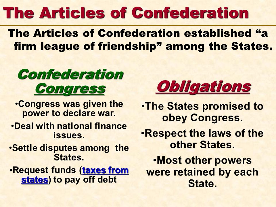 123 Go To Section: 4 5 The Articles of Confederation The Articles of Confederation established a firm league of friendship among the States.