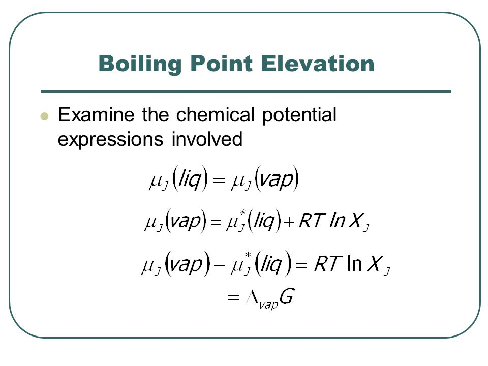 Boiling Point Elevation Examine the chemical potential expressions involved