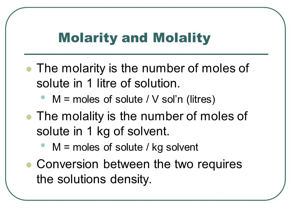 Molarity and Molality The molarity is the number of moles of solute in 1 litre of solution.