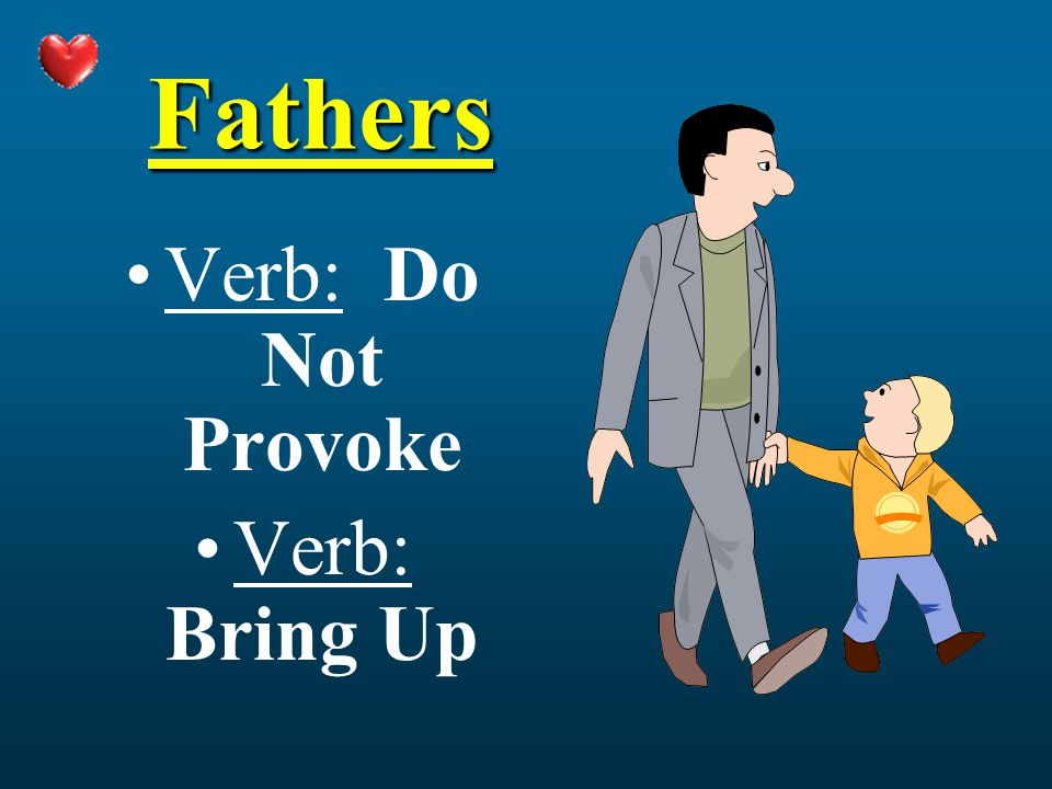Fathers Verb: Do Not Provoke Verb: Bring Up
