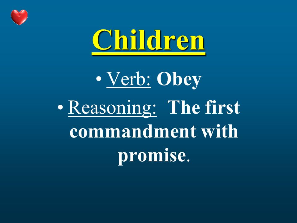 Children Verb: Obey Reasoning: The first commandment with promise.