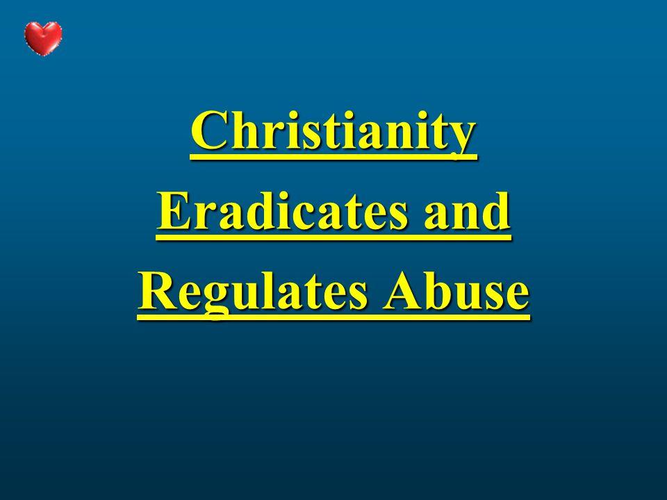 Christianity Eradicates and Regulates Abuse