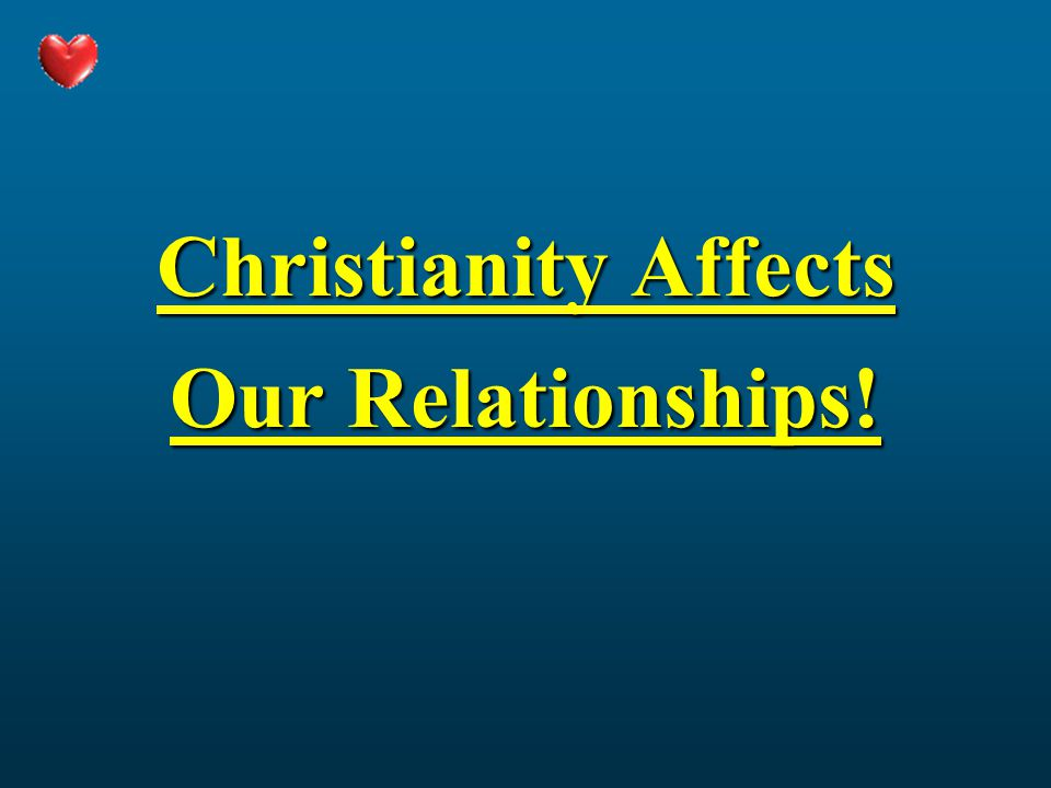 Christianity Affects Our Relationships!