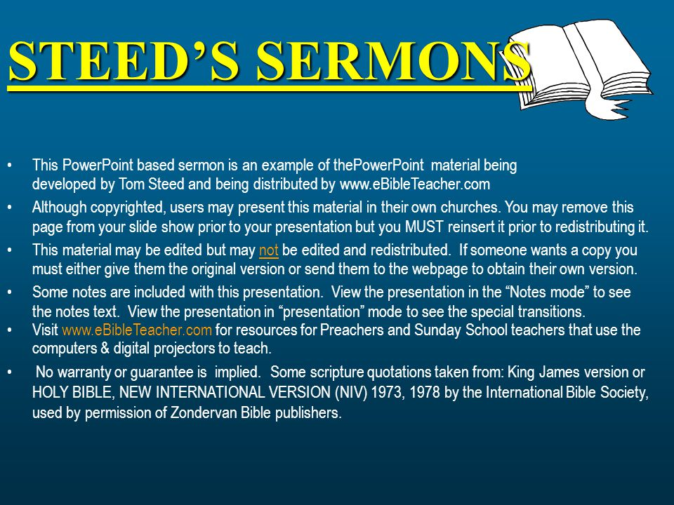 STEED'S SERMONS This PowerPoint based sermon is an example of thePowerPoint material being developed by Tom Steed and being distributed by www.eBibleTeacher.com Although copyrighted, users may present this material in their own churches.
