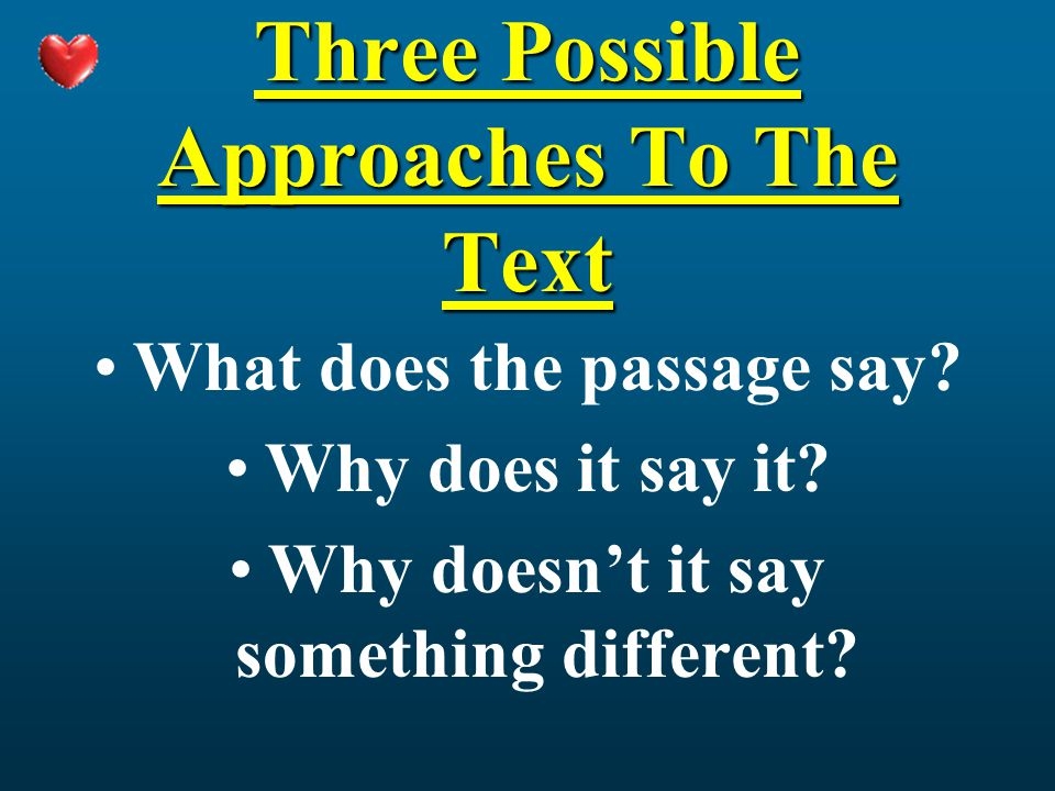 Three Possible Approaches To The Text What does the passage say.