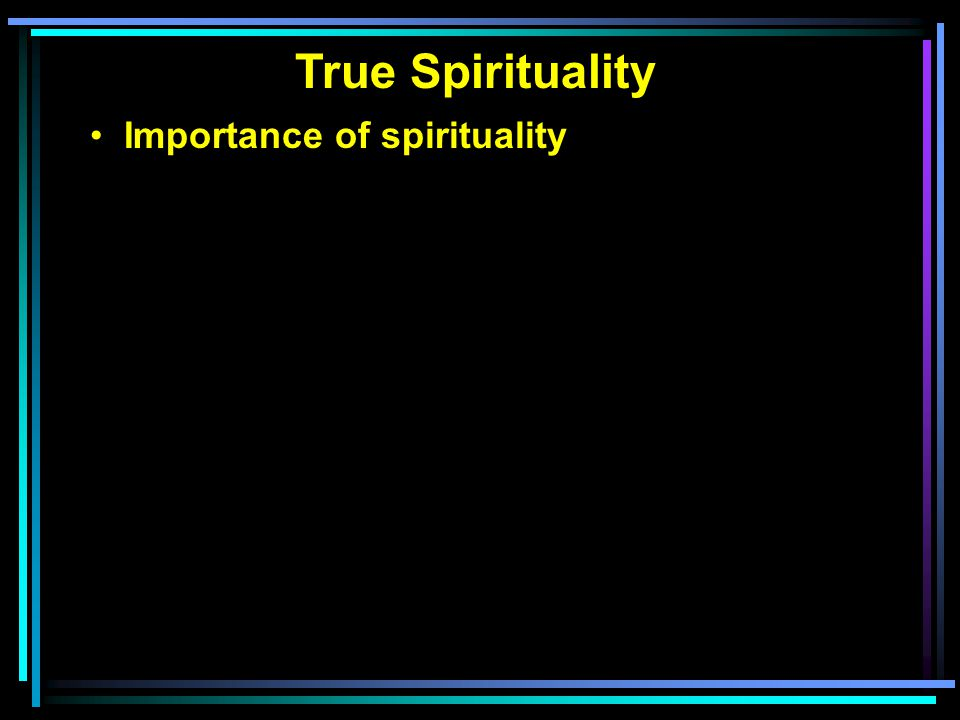 True Spirituality Importance of spirituality Perverted views of spirituality Manifestation of spirituality Involves doing everything in His name Involves lifestyles of wives and husbands Involves lifestyles of parents and children