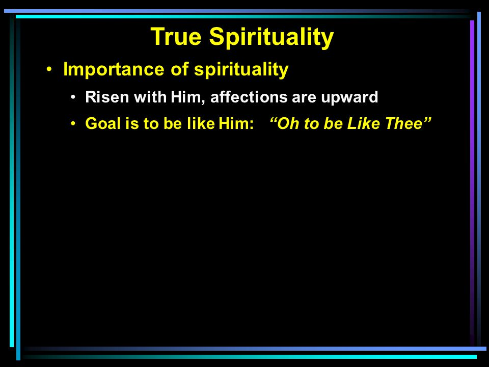 True Spirituality Importance of spirituality Perverted views of spirituality Manifestation of spirituality Involves doing everything in His name Involves lifestyles of wives and husbands Involves lifestyles of parents and children Involves lifestyles of slave and masters