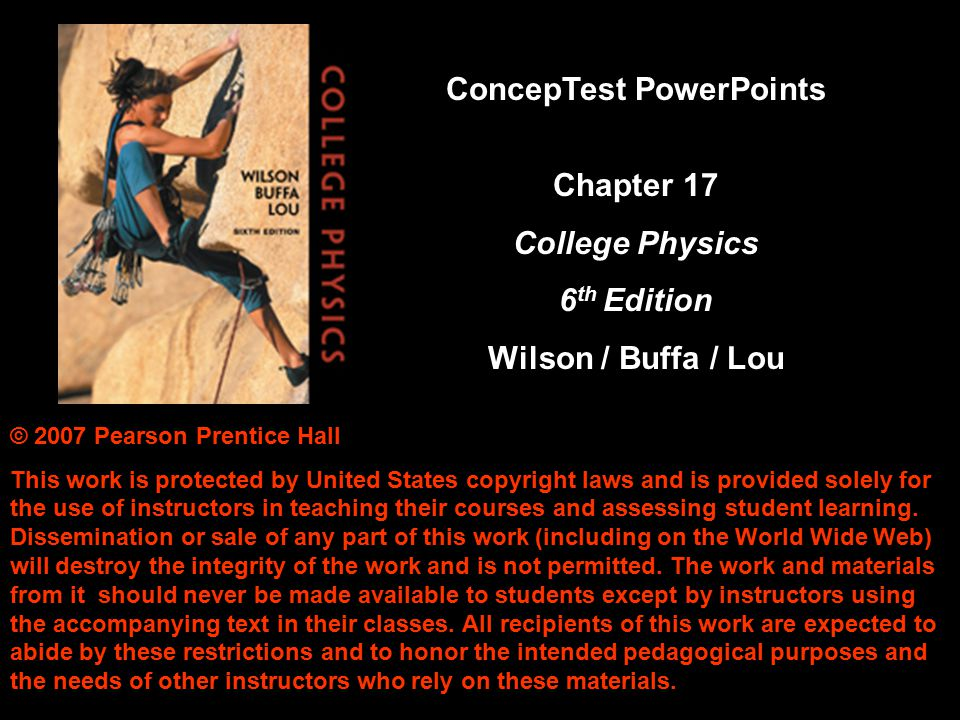© 2007 Pearson Prentice Hall This work is protected by United States copyright laws and is provided solely for the use of instructors in teaching thei
