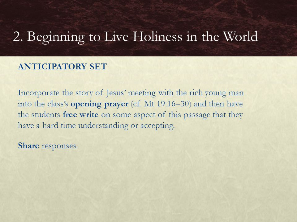 ANTICIPATORY SET Incorporate the story of Jesus' meeting with the rich young man into the class's opening prayer (cf.