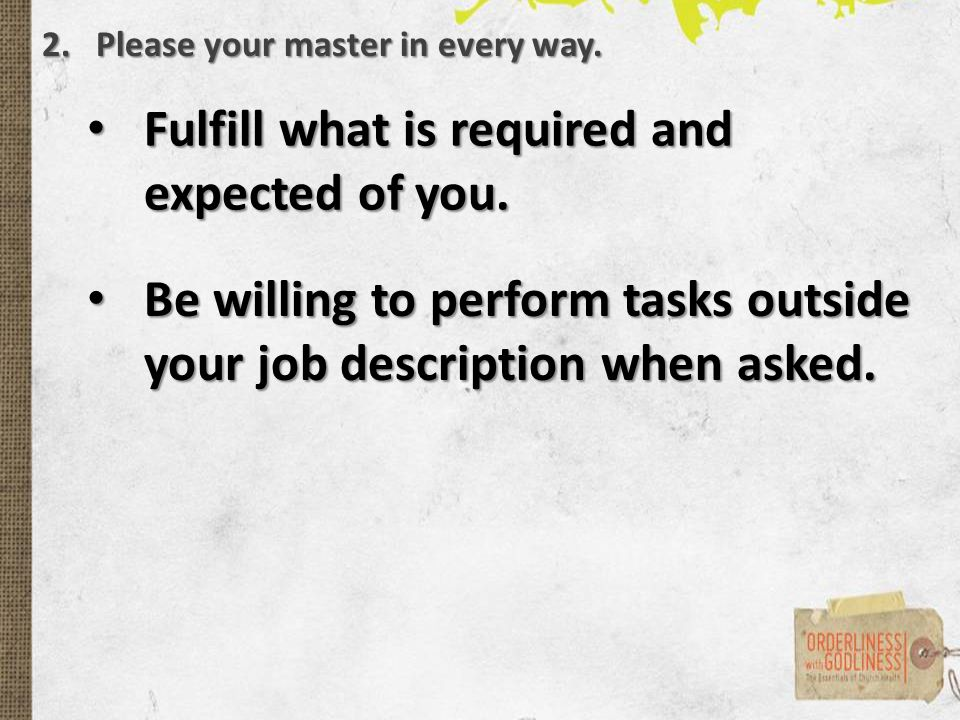 2.Please your master in every way. Fulfill what is required and expected of you.