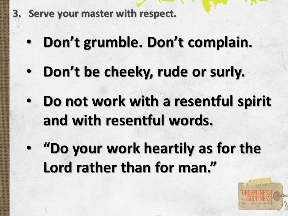 Don't grumble. Don't complain. Don't grumble. Don't complain.