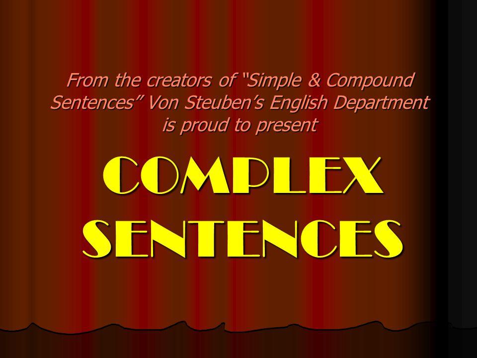 "From the creators of ""Simple & Compound Sentences"" Von Steuben's English Department is proud to present COMPLEX SENTENCES"