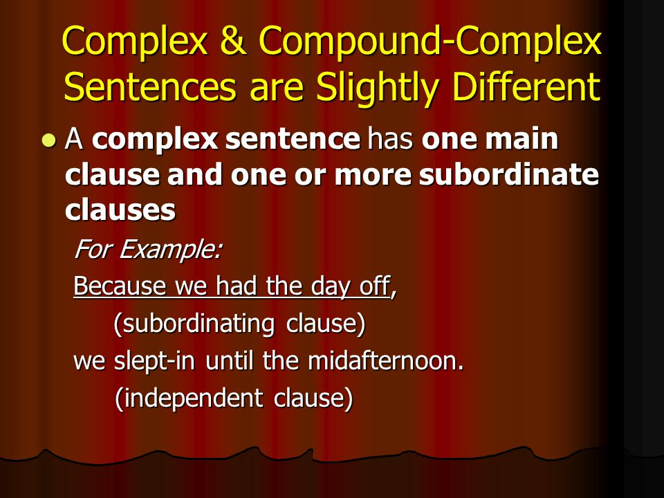 Complex & Compound-Complex Sentences are Slightly Different A complex sentence has one main clause and one or more subordinate clauses A complex sente