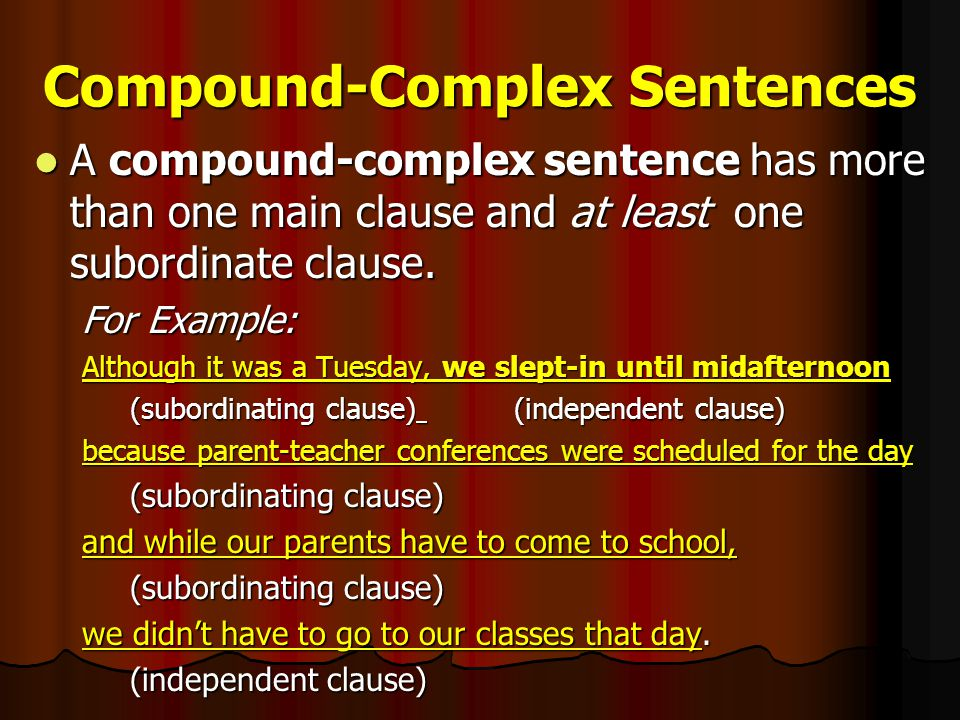 Compound-Complex Sentences A compound-complex sentence has more than one main clause and at least one subordinate clause. A compound-complex sentence