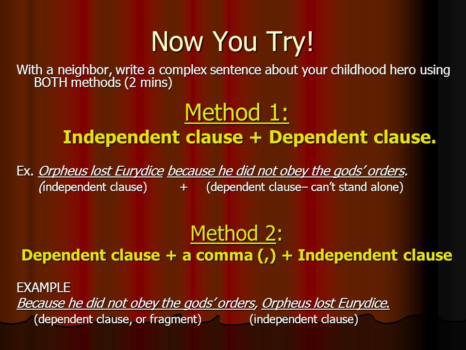 Now You Try! With a neighbor, write a complex sentence about your childhood hero using BOTH methods (2 mins) Method 1: Independent clause + Dependent