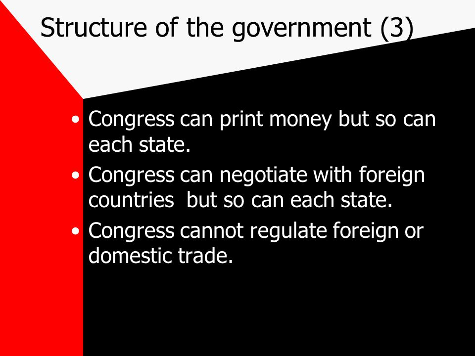 Structure of the government (3) Congress can print money but so can each state.